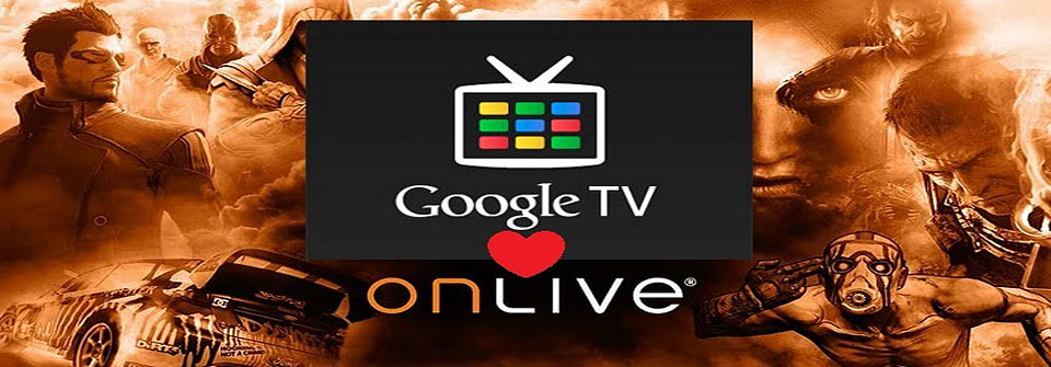 OnLive will be coming to your GoogleTV soon.
